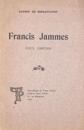 Francis Jammes. Poète Chrétien. by (JAMMES, Francis). BERSAUCOURT, Albert de.
