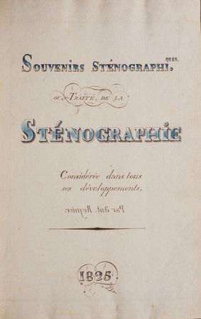 Souvenirs sténographiques. Ou, Traité de la Sténographie considérée dans tous ses développements. by (STENOGRAPHY). Antoine