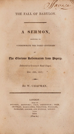 The Fall of Babylon. A Sermon, designed to commemorate the third Centenary of the Glorious Reformation from Popery. Delivered in Greenwich Road Chapel, Dec. 28th, 1817. by CHAPMAN, William, the Reverend.