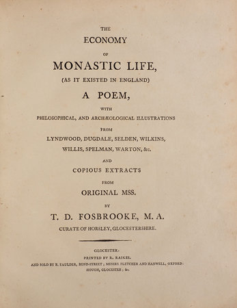 The Economy of monastic Life, (as it existed in England) a Poem, with philosophical, and archaeological Illustrations from Lyndwood, Dugdale, Selden, Wilkins, Willis, Spelman, Warton, &c. and copious Extracts from original Mss. by R. D. Fosbrooke [sic], M. A. Curate of Horsley, Glocestershire. by FOSBROOKE, Thomas Dudley.
