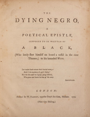 The dying Negro, a poetical Epistle, supposed to be written by a Black, (who lately shot himself on board a Vessel in the River Thames;) to his intended Wife … by [DAY, Thomas, and John BICKNELL].