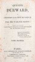 Quentin Durward, ou l'Écossais à la cour de Louis XI, par Sir Walter Scott, traduit de l'anglais par le traducteur des romans historiques de Sir Walter Scott... [A. J.-B. Defauconpret.]. by SCOTT, Sir Walter.