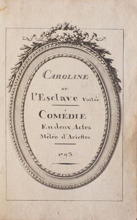 ou l'Esclave voilée. Comédie en deux Actes mélée d'Ariettes. by CAROLINE