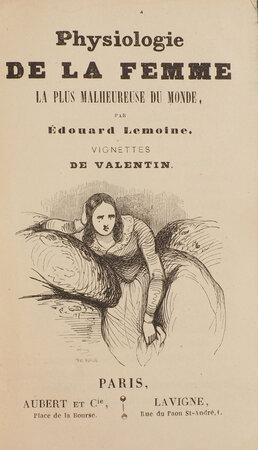 Physiologie de la femme la plus malheureuse du monde … Vignettes de Valentin. by [PHYSIOLOGIES]. LEMOINE, Édouard.