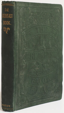The Breakfast Book: A Cookery-Book for the Morning Meal, or Breakfast Table; comprising Bills of Fare, Pasties, and Dishes adapted for all Occasions. by [HILL, Georgiana].