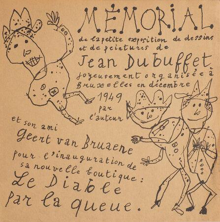 Memorial de la petite exposition de dessins et de peintures de Jean Dubuffet joyeusement organisée à Bruxelles en décembre 1949 par l'auteur et son ami Geert van Bruaene pour l'inauguration de sa nouvelle boutique: Le Diable par la queue. by DUBUFFET, Jean.