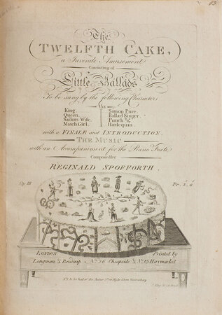 The Twelfth Cake, a Juvenile Amusement consisting of little Ballads to be sung by the following Characters viz King, Queen, Sailor Wife, Match Girl, Simon Pure, Ballad Singer, Punch & Harlequin with a Finale and Introduction. The Music with an Accompaniment for the Piano Forte... by SPOFFORTH, Reginald.