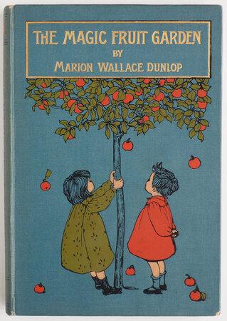The Magic Fruit Garden. by DUNLOP, Marion Wallace.