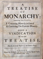A TREATISE OF MONARCHY CONTAINING TWO PARTS. I. Concerning Monarchy in General. II. Concerning This Particular Monarchy. Also a Vindication of the said Treatise. Done by an earnest Desirer of his Countries Peace. by [HUNTON, Philip 1602?-1682/3]