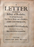 A LETTER FROM THE BISHOP OF ROCHESTER, To the Right Honourable The Earl of Dorset and Middlesex, Lord Chamberlain of His Majesties Household, Concerning his Sitting in the late Ecclesiastical Commission. by [SPRAT, Thomas (1635-1713)]