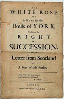 The White Rose: or A Word for the House of York, Vindicating the Right of Succession, in a Letter from Scotland to A Peer of this Realm. by B..., W. [sometimes atributed to John Brydall (b. 1635?)]