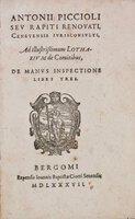 Antonii Piccioli seu Rapiti Renovati Cenetensis Iurisconsulti, Ad illustrissimum Lotharium de Comitibus, De Manus Inspectione Libri Tres. by PICCIOLUS, Antonius, the elder (d. 1632) aka Antonio Piccioli