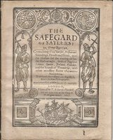 The Safegard of Saylers: or, Great Rutter. Containing the Courses, Distances, Soundings, Flouds and Ebbes, with the Markes for the entring of sundry Harboroughs, both of England, France, Spaine, Ireland, Flaunders, and the Sounds of Denmarke, with Other Necessary Rules of Common Navigation. Translated... by Robert Norman... Newly Corrected with Discovery of a new Spits. by [ANTONISZOON, Cornelis (fl. 1490s)] and NORMAN, Robert (fl. 1590) translator