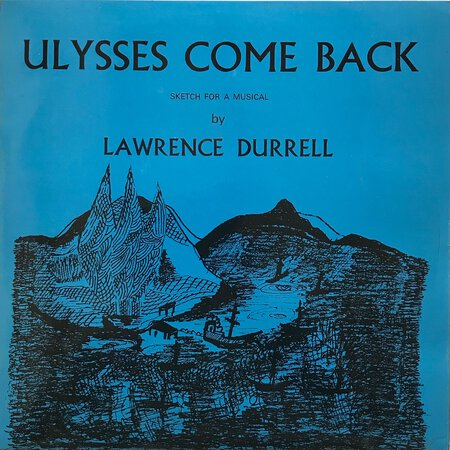 Ulysses come Back - Outline-sketch of a musical based upon the last three love-affairs of Ulysses the Greek adventurer of mythology, adapted rather light heartedly from Homer. by DURRELL, Lawrence (1912-1990)