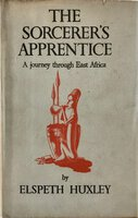 The Sorcerer's Apprentice. A Journey Through East Africa. by HUXLEY, Elspeth Joscelin (1907-97)