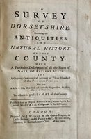 A survey of Dorsetshire. Containing the antiquities and natural history of that county. ... And a copious genealogical account of three hundred of the principal families. With their Arms fully described and curiously engraved on six folio copper-plates. To which is prefixed a map of the county by COKER, John of Mappowder (died 1631/35) but by Thomas Gerard (see note)
