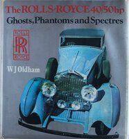 The Rolls-Royce 40/50 hp. Ghosts, Phantoms and Spectres by OLDHAM, W. J.
