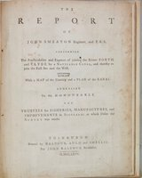 The Report of John Smeaton Engineer and F.R.S. concerning The Practicality and Expence of joining the Rivers Forth and Clyde by a Navigable Canal, and thereby to join the East Sea with the West. With a Map of the Country and a Plan of the Canal.... by SMEATON, John F.R.S. (1724-92)