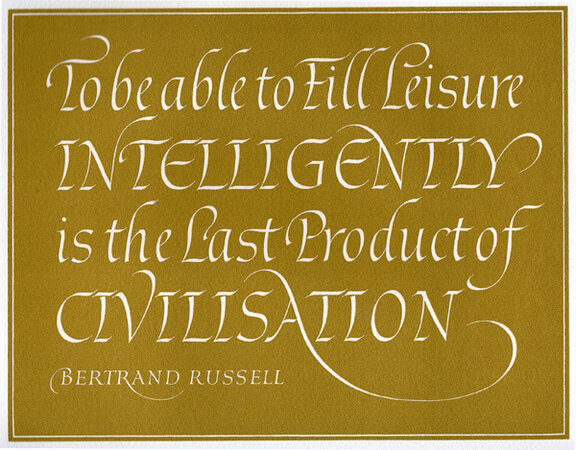 To be able to Fill Leisure Intelligently is the Last Product of Civilisation. by WYATT, Leo. BERTRAND RUSSELL.