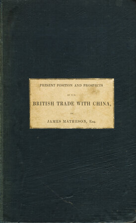 Present Position and Prospects of the British Trade With China; together with an outline of some leading occurrence in its past history. by MATHESON, James, of the firm of Jardine, Matheson & Co of Canton