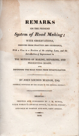 Remarks on the present system of road making with observations, deduced from practice and experience, with a view to a revision of the existing laws, and the introduction of improvement in the method of making, repairing, and preserving roads, and defending the road funds from misapplication. by MCADAM, John Loudon.