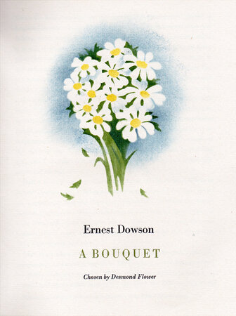 A Bouquet. by WHITTINGTON PRESS. DOWSON, Ernest. MACGREGOR, Miriam. FLOWER, Desmond, editor.