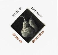 A Study of Two Pears/Etude de deux poires. by VERDIGRIS. ROTHCHILD (Judith) & LINTOTT (Mark).