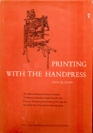 Printing with the Handpress. A definitive manual to encourage fine printing through hand craftsmanship. by ALLEN PRESS. Allen, Lewis M.