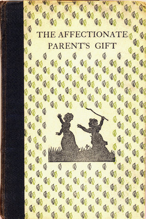 The Affectionate Parent's Gift. A Collection of Prose and Verse...from Old Books for Children. by ST. DOMINIC'S PRESS. SWINSTEAD, Margaret Honor.