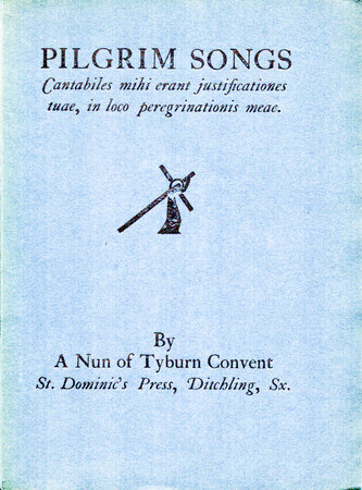 Pilgrim Songs. By a Nun of Tyburn Convent. by ST. DOMINIC'S PRESS.