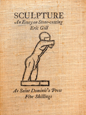 Sculpture. An Essay on Stone-cutting. by ST. DOMINIC'S PRESS. GILL, Eric.