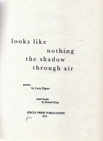 Looks Like Nothing The Shadow Through Air. by CIRCLE PRESS. EIGNER, Larry.