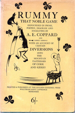 Rummy: That Noble Game, expounded in prose, poetry, diagram and engraving by A.E. Coppard and Robert Gibbings, with an account of certain diversions into the mountain fastnesses of Cork and Kerry. by GOLDEN COCKEREL PRESS. COPPARD, A.E. GIBBINGS (Robert)
