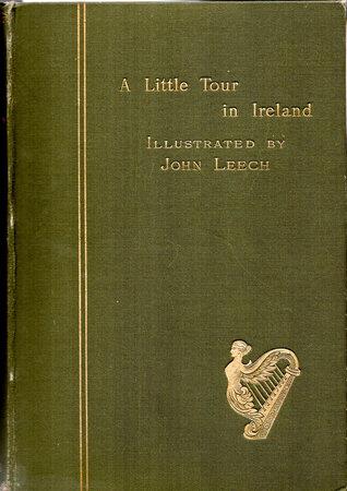 A Little Tour in Ireland. by LEECH, John. AN OXONIAN [HOLE, Reynolds S.].