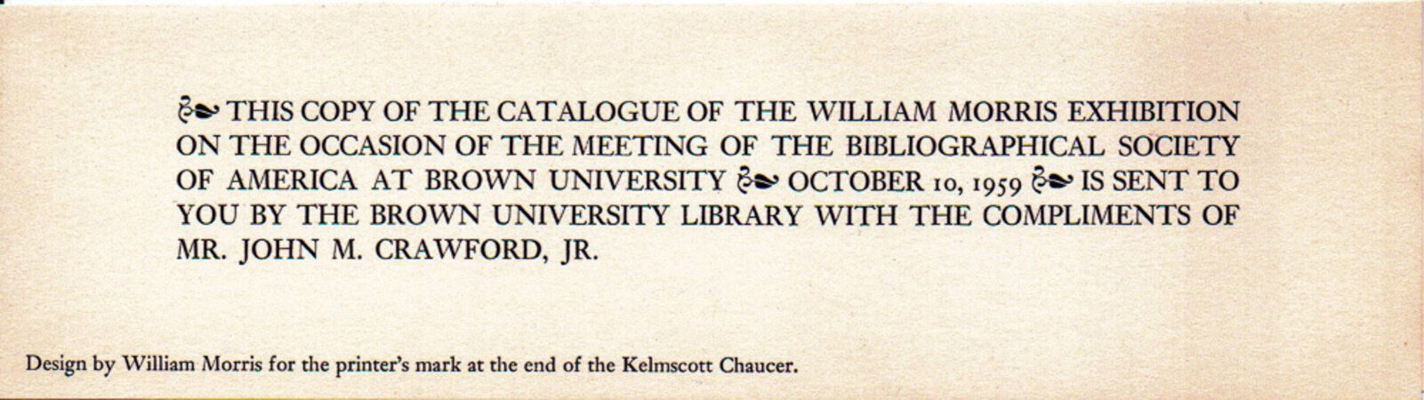 William Morris and the Kelmscott Press. An Exhibition held in the Library of Brown University, Rhode Island from Oct. 9 to Dec 31, 1959. by KELMSCOTT PRESS & WILLIAM MORRIS. BROWN UNIVERSITY LIBRARY.