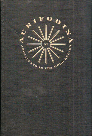 Aurifodina or, Adventures in the Gold Region, a fantastical '49er novel written by Cantell A. Bigley [G.W. Peck]. by HOYEM, Andrew.