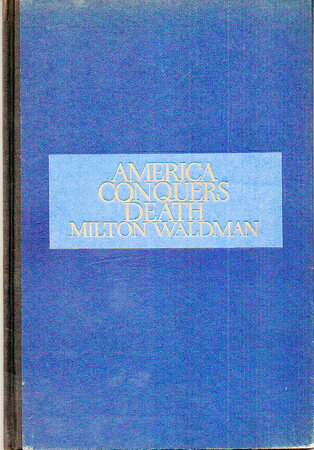 America Conquers Death. by DWIGGINS, W.A. WALDMAN, Milton.