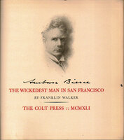 Ambrose Bierce, the Wickedest Man in San Francisco. by COLT PRESS. WALKER, Franklin.