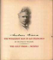 Ambrose Bierce, the Wickedest Man in San Francisco. by COLT PRESS. WALKER, Franklin.