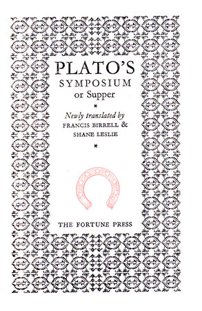 Plato's Symposium or Supper. Newly translated. by FORTUNE PRESS. PLATO. BIRRELL, Francis & LESLIE, Shane.