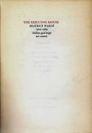 The Rescuing Mouse. A Speech by Beatrice Warde Opening an Exhibtion of Private Press Printing Organized in 1963 by The London Chappell. by GEHENNA PRESS. WARDE, Beatrice.