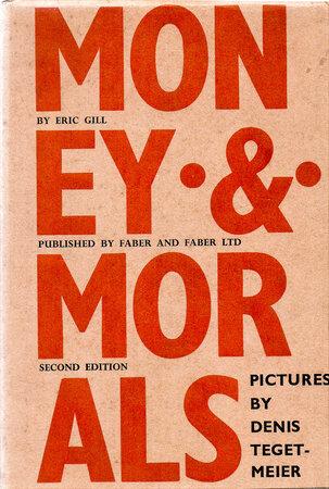 Money & Morals. by GILL, Eric. TEGETMEIER, Denis.
