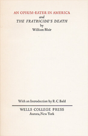 An Opium-Eater in American and The Fratricide's Death. by HAMMER, Victor and Jacob. WELLS COLLEGE PRESS. BLAIR, William.