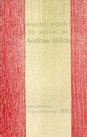 Making Books to Music. by INCLINE PRESS. WILDE, Andrew.