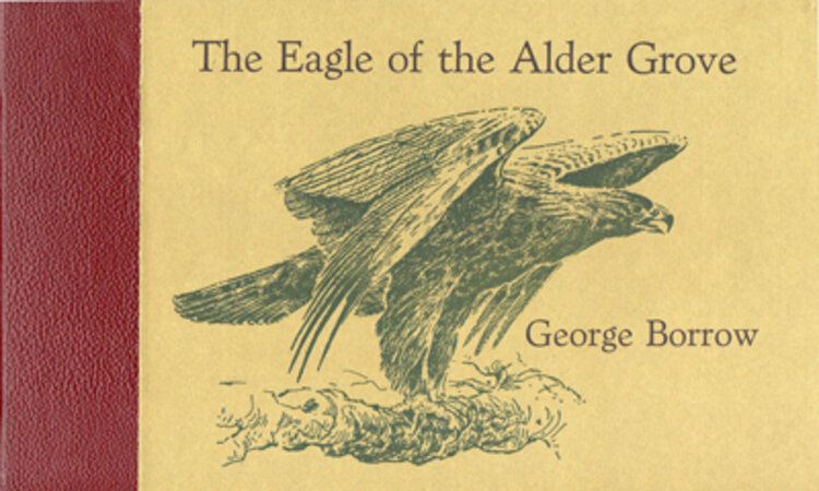 The Eagle of Alder Grove, as recounted in Wild Wales by George Borrow. by INCLINE PRESS. BORROW, George. CARTER, Peter S.