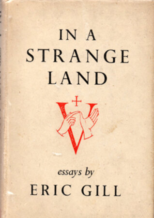 In a Strange Land. Essays by Eric Gill. by GILL, Eric.