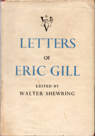 Letters of Eric Gill. by GILL, Eric. SHEWRING, Walter.
