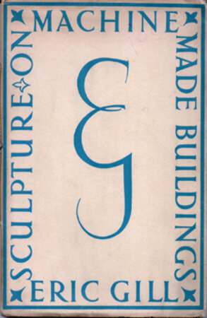 Sculpture on Machine Made Buildings. A Lecture delivered to the Birmingham and Five Counties Architectural Association in the Royal Birmingham Society of Artists Galleries, Nov. 1936 by GILL, Eric.