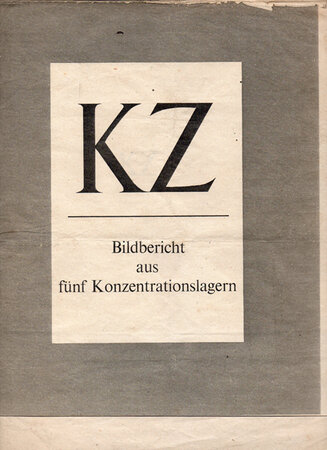 KZ. Bildbericht aus funf Konzentrationslagern [Photo Report from five concentration camps]. by PHOTOGRAPHY. CONCENTRATION CAMPS.