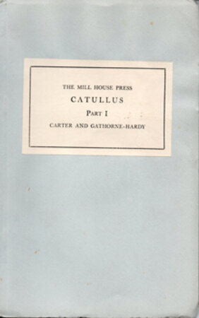 [The Poems of Catullus. Edited by John Carter. With a rendering into English Verse by Robert Gathorne-Hardy}. Parts I & II. by MILL HOUSE PRESS. CARTER, John, editor, & GATHORNE-HARDY, Robert, translator.
